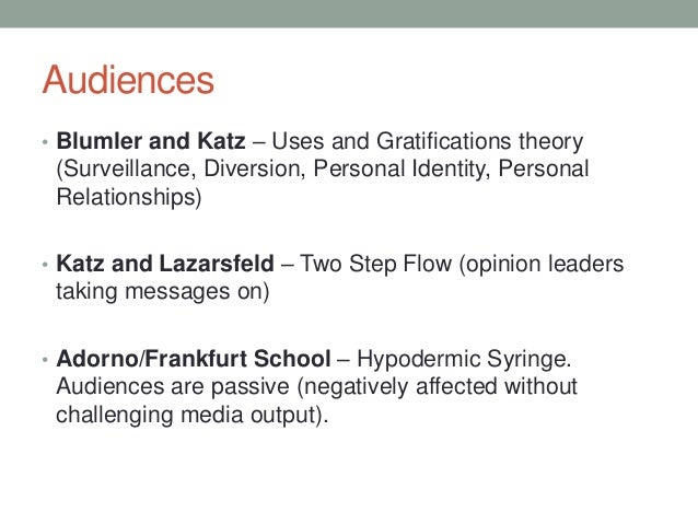 Audiences • Blumler and Katz – Uses and Gratifications theory  (Surveillance, Diversion, Personal Identity, Personal Relat...