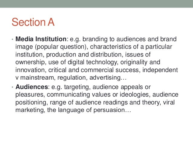 Section A • Media Institution: e.g. branding to audiences and brand  image (popular question), characteristics of a partic...