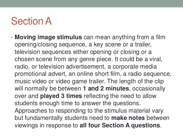 Section A • Moving image stimulus can mean anything from a film  opening/closing sequence, a key scene or a trailer, telev...