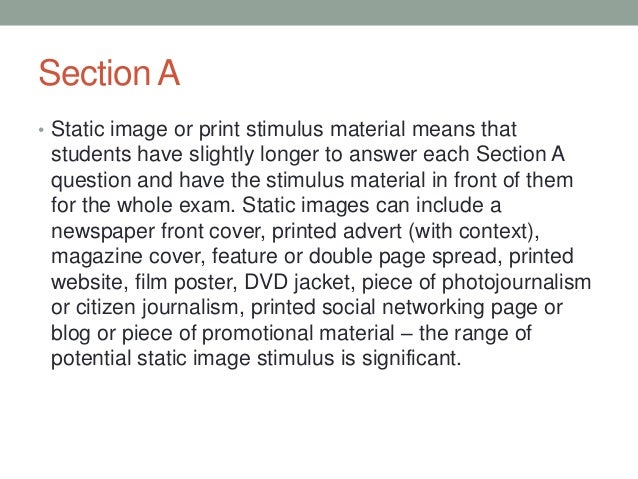 Section A • Static image or print stimulus material means that  students have slightly longer to answer each Section A que...