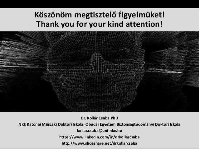 Dr. Kollár Csaba PhD NKE Katonai Műszaki Doktori Iskola, Óbudai Egyetem Biztonságtudományi Doktori Iskola kollar.csaba@uni...
