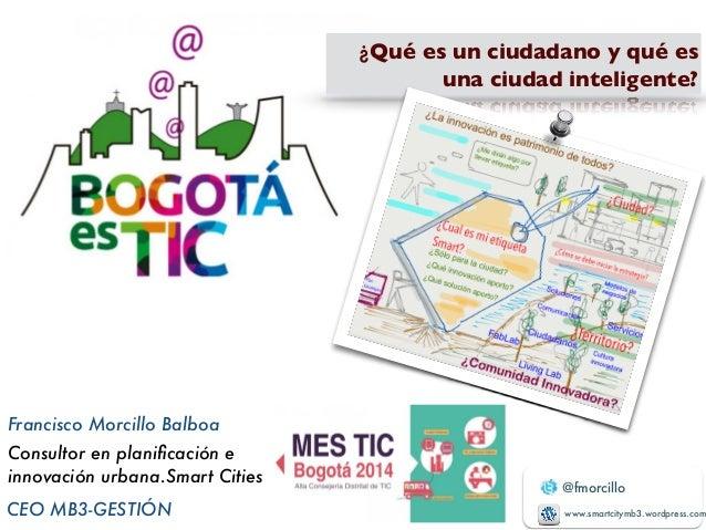 @fmorcillo  www.smartcitymb3.wordpress.com  Francisco Morcillo Balboa  Consultor en planificación e  innovación urbana.S m...