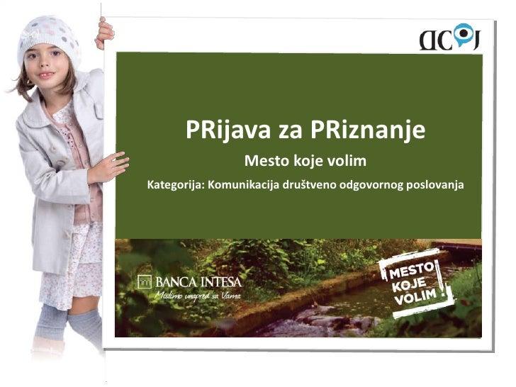 PRijava za PRiznanje                 Mesto koje volimKategorija: Komunikacija društveno odgovornog poslovanja