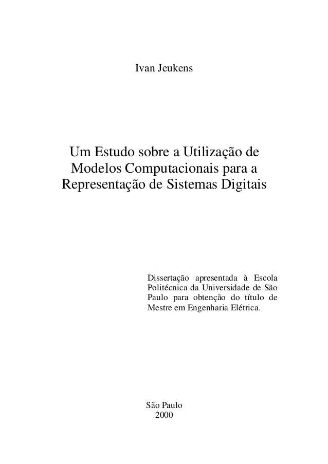 Ivan Jeukens Um Estudo sobre a Utilização de Modelos Computacionais para a Representação de Sistemas Digitais Dissertação ...