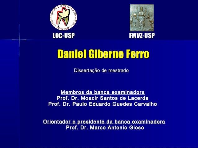LOC-USP                       FMVZ-USP     Daniel Giberne Ferro           Dissertação de mestrado      Membros da banca ex...