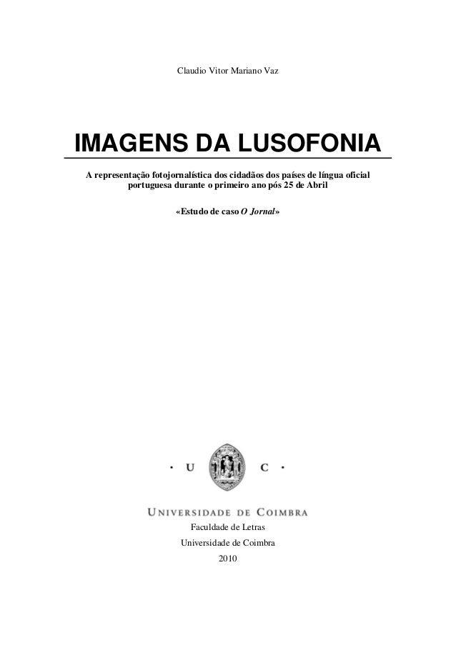 Claudio Vitor Mariano Vaz IMAGENS DA LUSOFONIA A representação fotojornalística dos cidadãos dos países de língua oficial ...