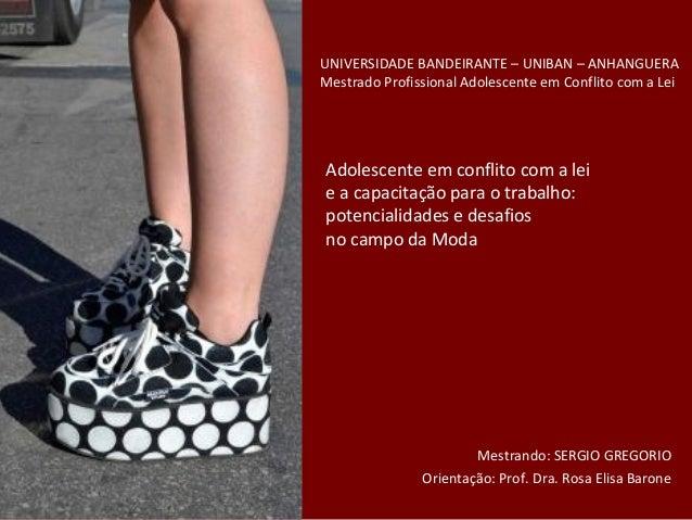 Adolescente em conflito com a lei e a capacitação para o trabalho: potencialidades e desafios no campo da Moda Mestrando: ...