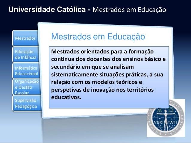 Educação de Infância Informática Educacional Organização e Gestão Escolar Mestrados Supervisão Pedagógica Universidade Cat...