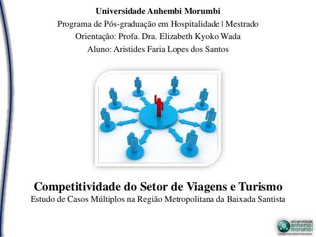 Competitividade do Setor de Viagens e Turismo Estudo de Casos Múltiplos na Região Metropolitana da Baixada Santista Univer...
