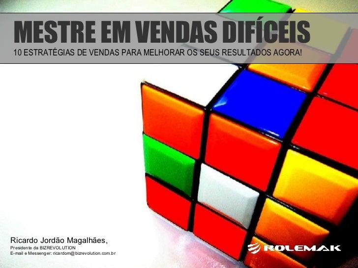 Ricardo Jordão Magalhães,  Presidente da BIZREVOLUTION E-mail e Messenger: ricardom@bizrevolution.com.br MESTRE EM VENDAS ...
