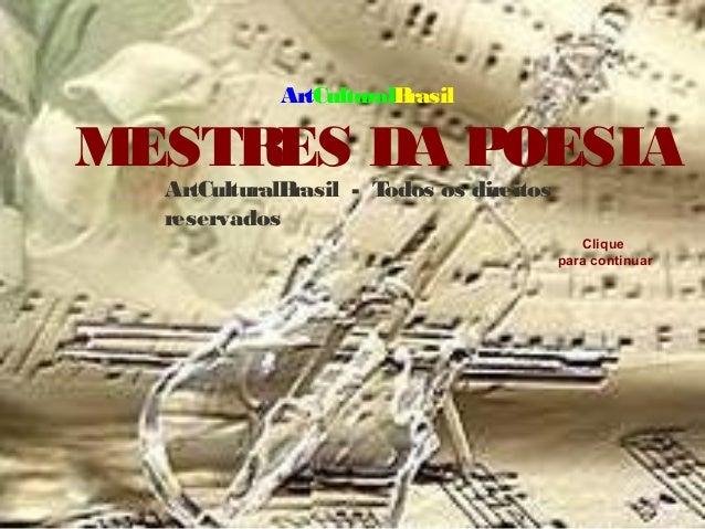 MESTRES DA POESIA  ArtCulturalBrasil - Todos os direitos  reservados  Clique  para continuar  ArtCulturalBrasil