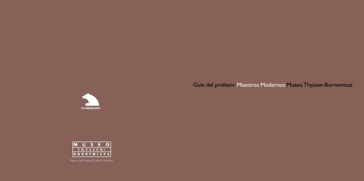 Guía del profesor Maestros Modernos Museo Thyssen-Bornemisza     Paseo del Prado, 8. 28014 Madrid