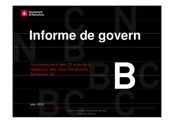 Informe de governCommemoració dels 20 anys de lacelebració dels Jocs Olímpics deBarcelonaBarcelona' 92juny 2012j          ...