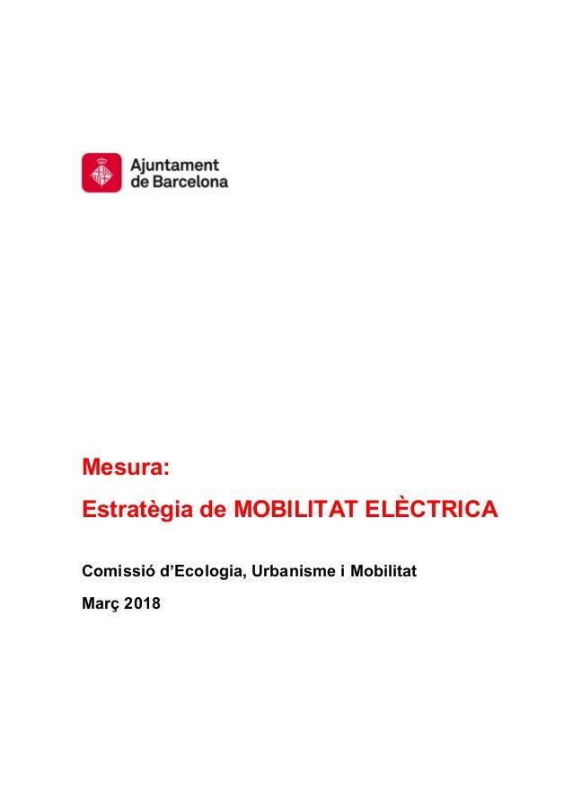 Mesura: Estratègia de MOBILITAT ELÈCTRICA Comissió d'Ecologia, Urbanisme i Mobilitat Març 2018