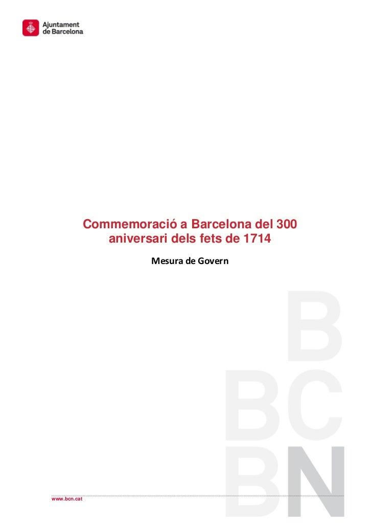 Commemoració a Barcelona del 300                 aniversari dels fets de 1714                        Mesura de Governwww.b...