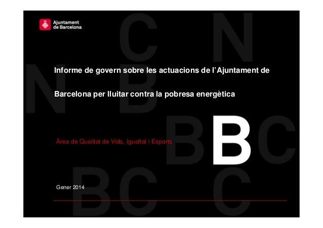 Informe de govern sobre les actuacions de l'Ajuntament de Barcelona per lluitar contra la pobresa energètica  Àrea de Qual...