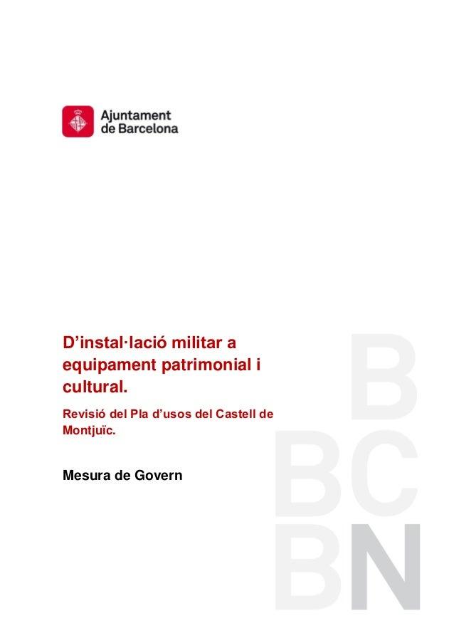 D'instal·lació militar aequipament patrimonial icultural.Revisió del Pla d'usos del Castell deMontjuïc.Mesura de Govern