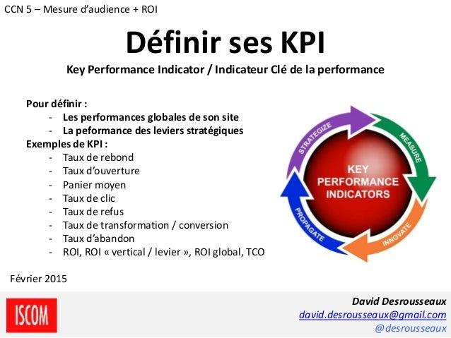 Pour définir : - Les performances globales de son site - La peformance des leviers stratégiques Exemples de KPI : - Taux d...