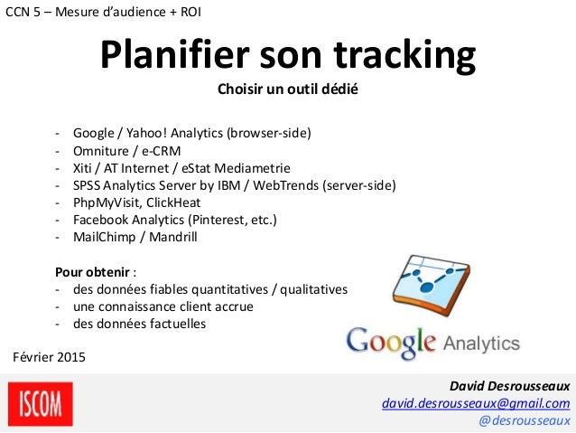 - Google / Yahoo! Analytics (browser-side) - Omniture / e-CRM - Xiti / AT Internet / eStat Mediametrie - SPSS Analytics Se...