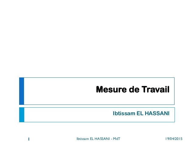 Mesure de Travail Ibtissam EL HASSANI 19/04/2015Ibtissam EL HASSANI - MdT1