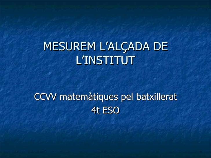 MESUREM L'ALÇADA DE L'INSTITUT CCVV matemàtiques pel batxillerat 4t ESO