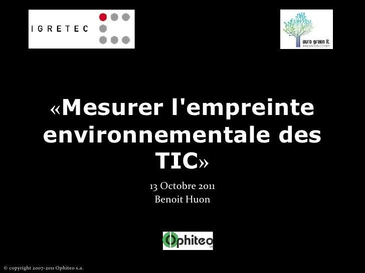 «Mesurer l'empreinte environnementale des TIC»<br />13 Octobre 2011<br />Benoit Huon<br />