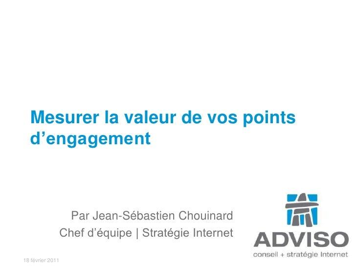 Par Jean-Sébastien Chouinard<br />Chef d'équipe | Stratégie Internet<br />Mesurer la valeur de vos points d'engagement<br />