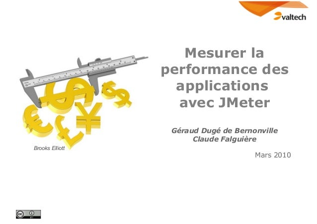 Brooks Elliott Mesurer la performance des applications avec JMeter Géraud Dugé de Bernonville Claude Falguière Mars 2010 B...