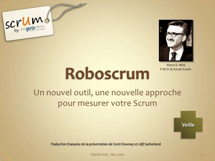 Roboscrum<br />Un nouvel outil, une nouvelle approche pour mesurer votre Scrum<br />1<br />French SUG - Dec 2010<br />Pier...