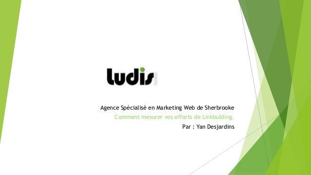 Agence Spécialisé en Marketing Web de Sherbrooke     Comment mesurer vos efforts de Linkbulding.                          ...