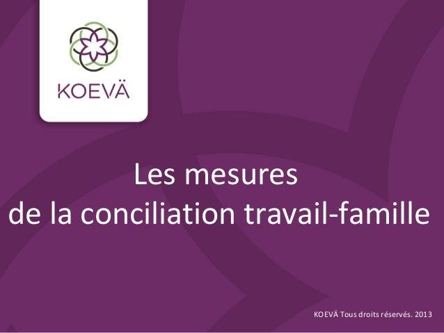Les mesures de la conciliation travail-famille KOEVÄ Tous droits réservés. 2013