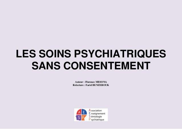 LES SOINS PSYCHIATRIQUES SANS CONSENTEMENT Auteur : Florence MESONA Relecture : Farid BENZEROUK