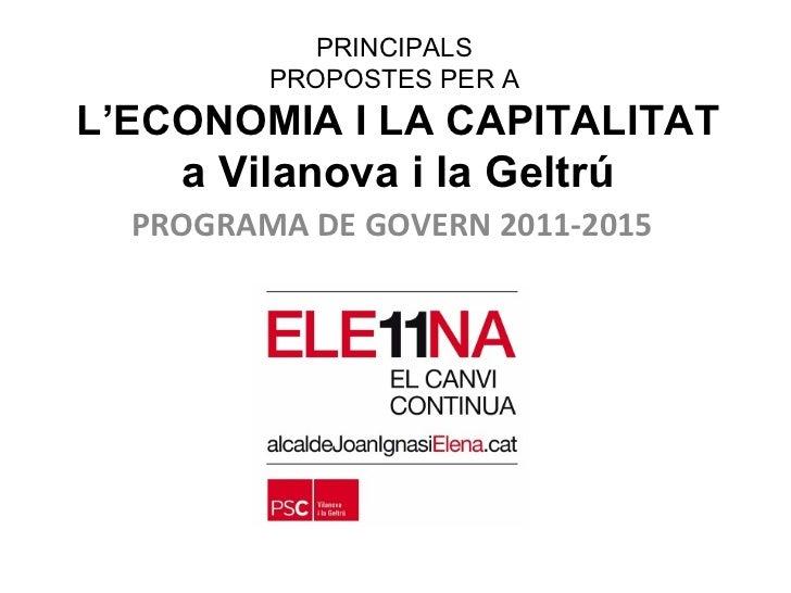 PRINCIPALS  PROPOSTES PER A  L'ECONOMIA I LA CAPITALITAT a Vilanova i la Geltrú PROGRAMA DE GOVERN 2011-2015