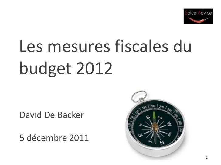 Les mesures fiscales dubudget 2012David De Backer5 décembre 2011                          1
