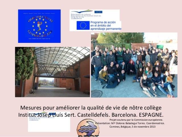 Mesures pour améliorer la qualité de vie de nôtre collège  Institut Josep Lluís Sert. Castelldefels. Barcelona. ESPAGNE.  ...