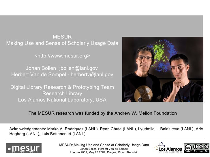 MESUR Making Use and Sense of Scholarly Usage Data <http://www.mesur.org> Johan Bollen  -  [email_address]   Herbert Van d...
