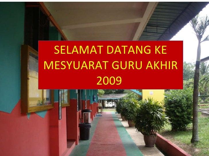 SELAMAT DATANG KE MESYUARAT GURU AKHIR 2009