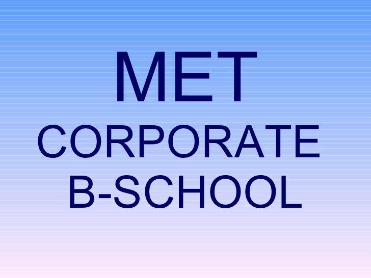 MET CORPORATE  B-SCHOOL