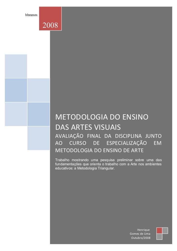 bbmmm           2008                METODOLOGIA DO ENSINO            DAS ARTES VISUAIS            AVALIAÇÃO FINAL DA DISCI...