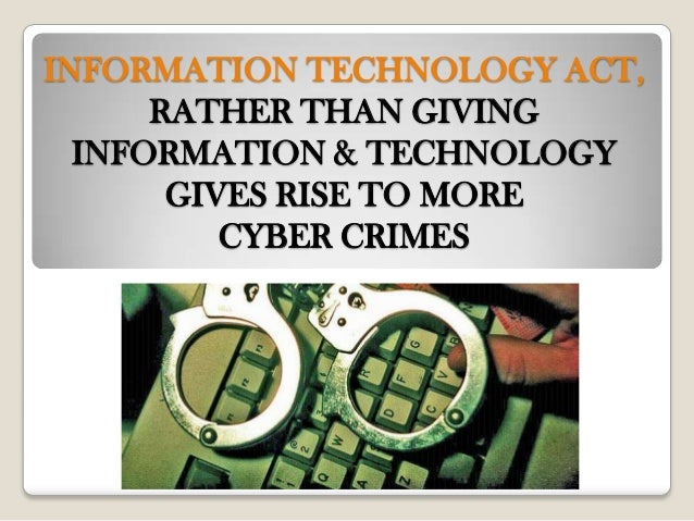 INFORMATION TECHNOLOGY ACT,      RATHER THAN GIVING  INFORMATION & TECHNOLOGY       GIVES RISE TO MORE          CYBER CRIMES