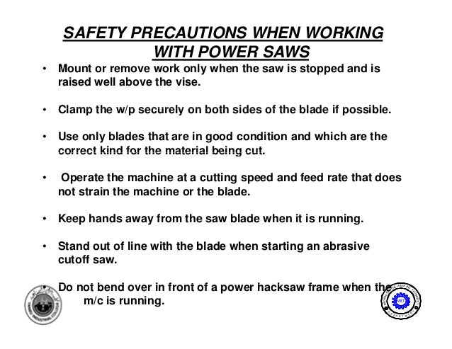 SAFETY PRECAUTIONS WHEN WORKING             WITH POWER SAWS•   Mount or remove work only when the saw is stopped and is   ...