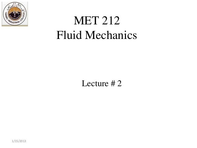 MET 212            Fluid Mechanics                Lecture # 21/15/2013