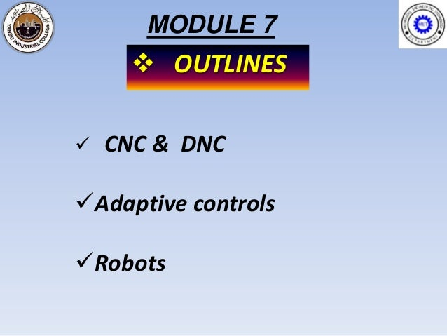 MODULE 7      OUTLINES   CNC & DNCAdaptive controlsRobots