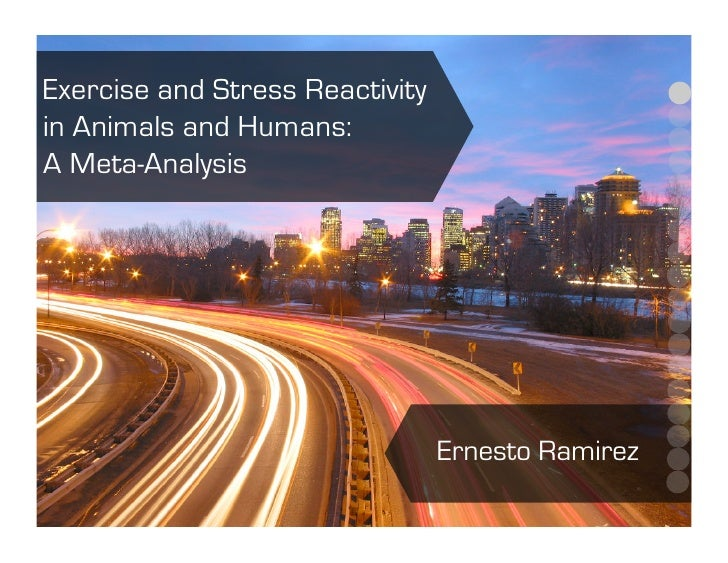 Exercise and Stress Reactivity in Animals and Humans: A Meta-Analysis                                      Ernesto Ramirez
