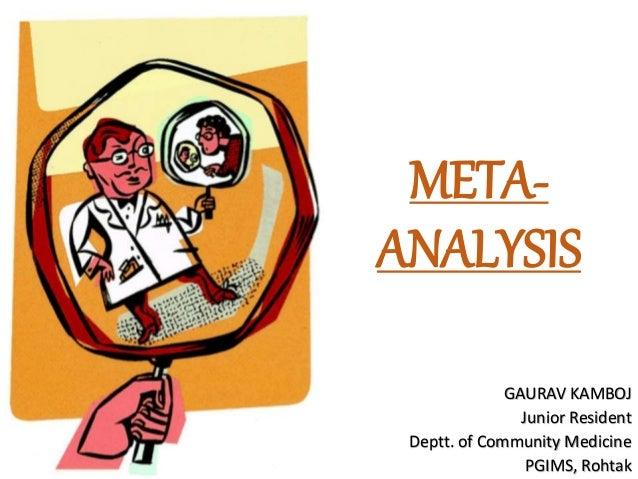 META- ANALYSIS GAURAV KAMBOJ Junior Resident Deptt. of Community Medicine PGIMS, Rohtak