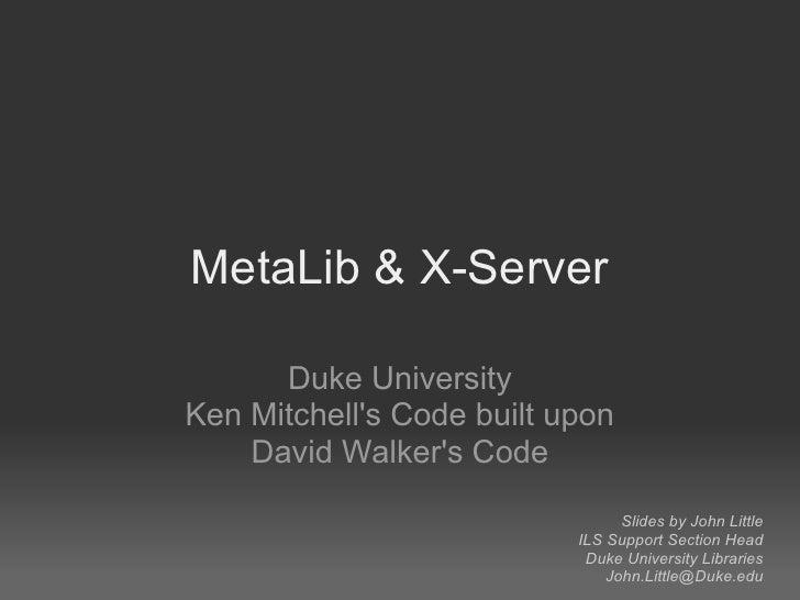 MetaLib & X-Server        Duke University Ken Mitchell's Code built upon     David Walker's Code                          ...