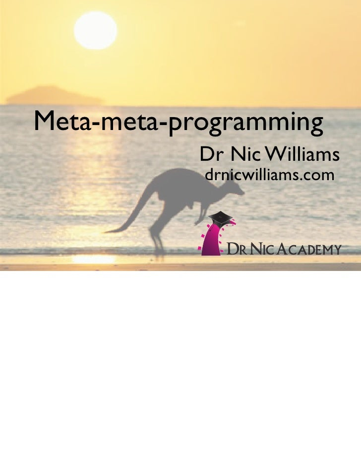 Meta-meta-programming             Dr Nic Williams             drnicwilliams.com