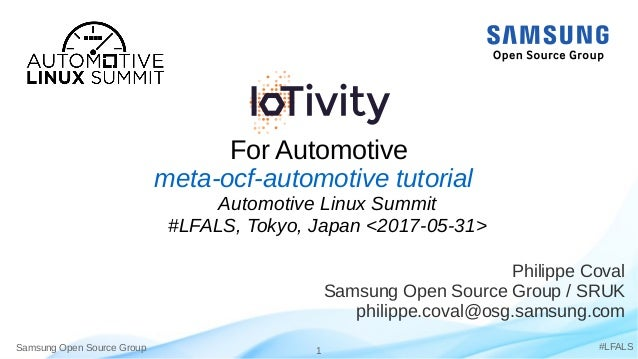Samsung Open Source Group 1 #LFALS For Automotive Philippe Coval Samsung Open Source Group / SRUK philippe.coval@osg.samsu...