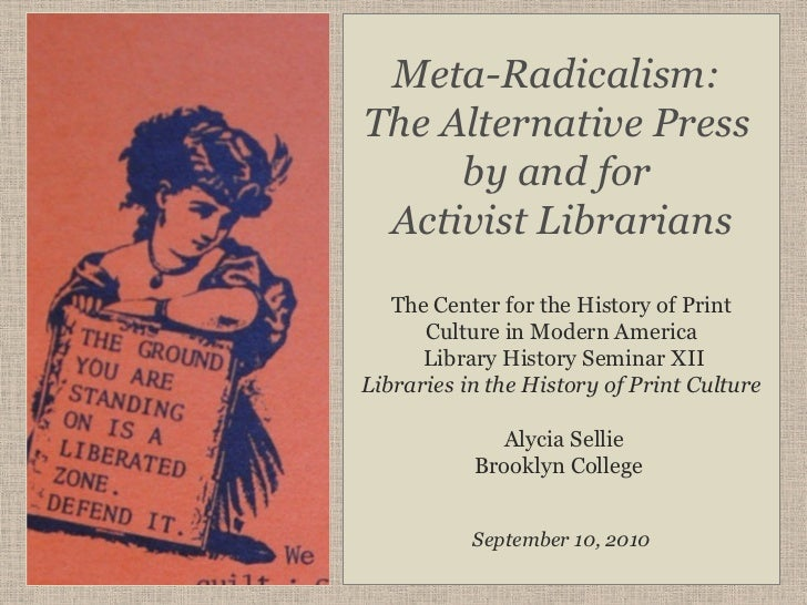 Meta-Radicalism:The Alternative Press     by and for Activist Librarians   The Center for the History of Print      Cultur...