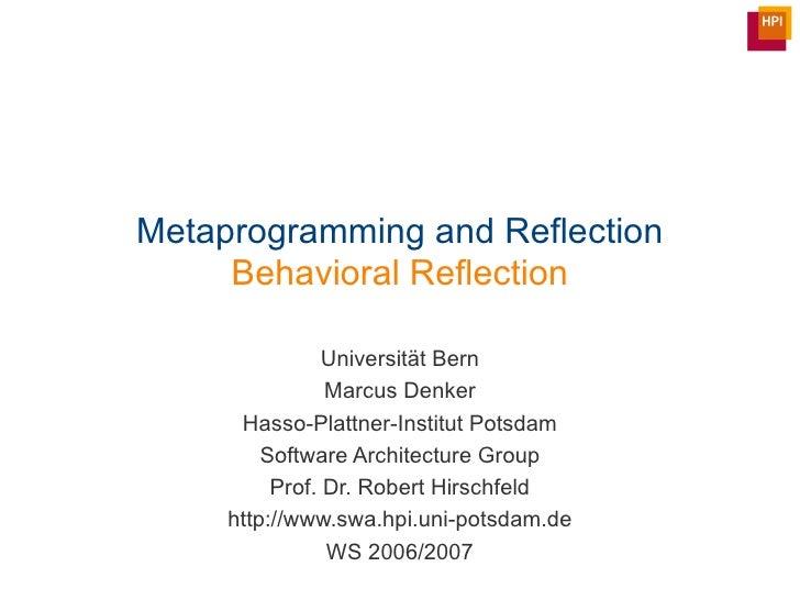 Metaprogramming and Reflection Behavioral Reflection Universit ät Bern Marcus Denker Hasso-Plattner-Institut Potsdam Softw...
